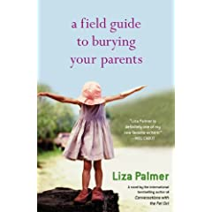 A Field Guide to Burying Your Parents by Liza Palmer
