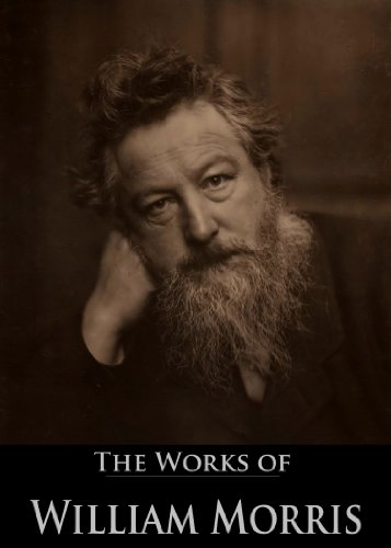 William Morris - The Works of William Morris: The World of Romance, The Earthly Paradise, The Pilgrims of Hope, The Wood Beyond the World, The Well At The World's End, ... Active Table of Contents) (English Edition)