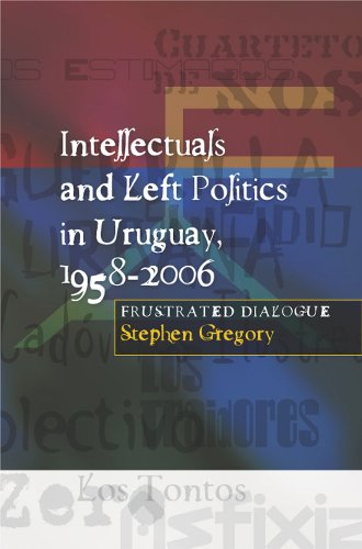 Intellectuals and Left Politics in Uruguay, 1958-2006: Frustrated Dialogue