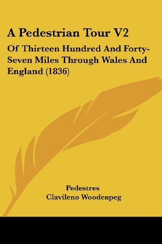 A Pedestrian Tour V2: Of Thirteen Hundred and Forty-Seven Miles Through Wales and England (1836)
