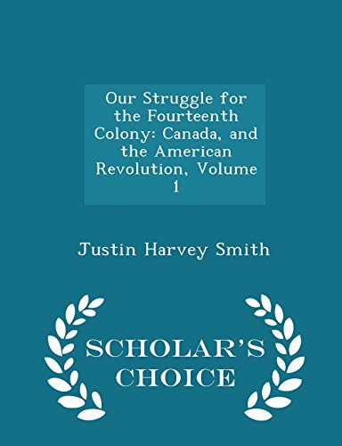 Our Struggle for the Fourteenth Colony: Canada, and the American Revolution, Volume 1 - Scholar's Choice Edition