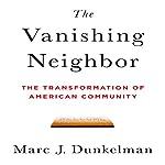 The Vanishing Neighbor: The Transformation of American Community   Marc J. Dunkelman