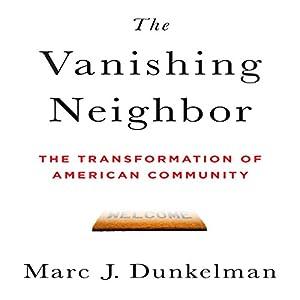 The Vanishing Neighbor: The Transformation of American Community | [Marc J. Dunkelman]
