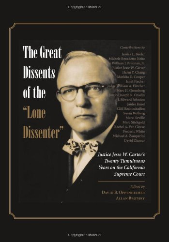 The Great Dissents of the ''Lone Dissenter'': Justice Jesse W. Carter's Twenty Tumultuous Years on the California Suprem