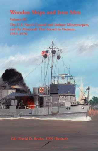 Wooden Ships and Iron Men: The U.S. Navy's Coastal and Inshore Minesweepers, and the Minecraft That Served in Vietnam, 1953-1976