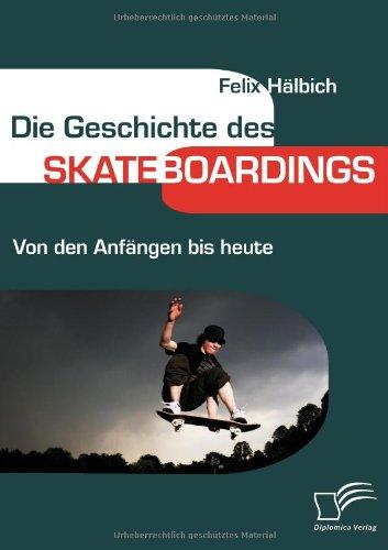Die Geschichte des Skateboardings: Von den Anfängen bis heute (German Edition)