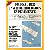 Journal der unwiederholbaren Experimente I. Unwahrscheinliche Untersuchungen und Unerfindliche Fundevon &#34;George H. Scherr&#34;