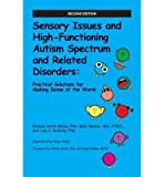Sensory Issues and High-Functioning Autism Spectrum and Related Disorders: Practical Solutions for Making Sense of the World