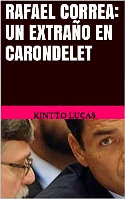 Rafael Correa: un extraño en Carondelet  (Spanish Edition)