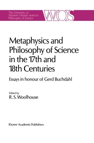 Metaphysics and Philosophy of Science in the Seventeenth and Eighteenth Centuries: Essays in honour of Gerd Buchdahl (Th