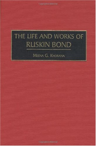 The Life and Works of Ruskin Bond (Contributions to the Study of World Literature)