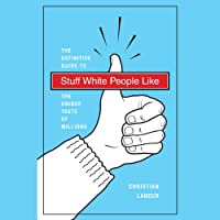Stuff White People Like: The Definitive Guide to the Unique Taste of Millions (       UNABRIDGED) by Christian Lander Narrated by Victor Bevine