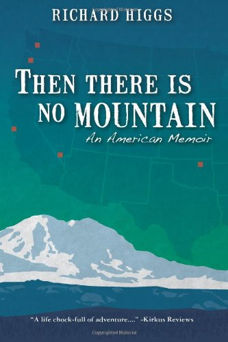 Then There Is No Mountain: An American Memoir: Richard Higgs: 9780615743905: Amazon.com: Books