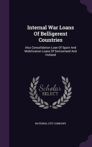 Internal War Loans Of Belligerent Countries: Also Consolidation Loan Of Spain And Mobilization Loans Of Switzerland And Holland PDF