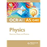 OCR(A) AS Physics Student Unit Guide: Unit G482 Electrons, Waves and Photons: Unit 2by Gurinder Chadha