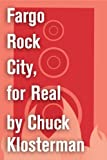 Image of Fargo Rock City, for Real: An Essay from Chuck Klosterman IV (Chuck Klosterman on Rock)