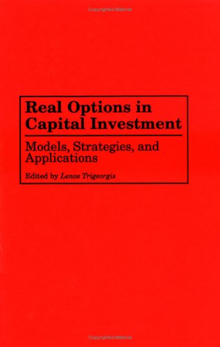 Real Options in Capital Investment: Models, Strategies, and Applications