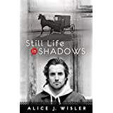 Still Life in Shadows ~ Alice J. Wisler