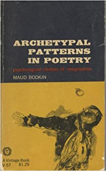Archetypal Patterns in Poetry : Psychological Studies of Imagination, Bodkin, Maud