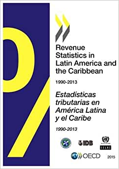 Revenue Statistics In Latin America And The Caribbean 2015: Edition 2015 (Volume 2015)