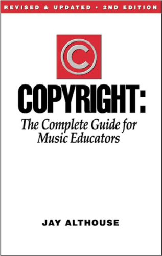 Copyright: The Complete Guide for Music Educators
