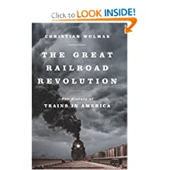 The Great Railroad Revolution: The History of Trains in America by Christian Wolmar
