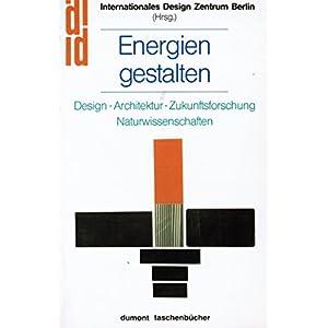 Energien gestalten. Design Architektur Zukunftsforschung Naturwissenschaften