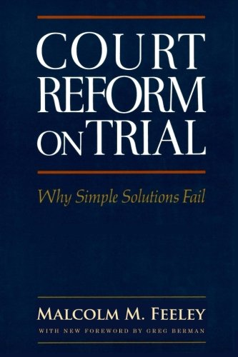 Court Reform on Trial: Why Simple Solutions Fail (Classics of Law & Society)