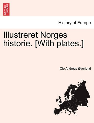 Illustreret Norges historie. [With plates.]VOL.I