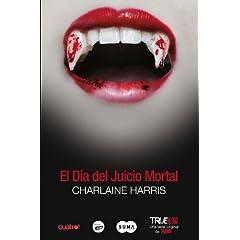 El Día del Juicio Mortal: La undécima entrega de los libros escritos por Charlaine Harris que han inspirado la serie de televisión TrueBlood