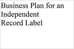 INDEPENDENT RECORD LABEL BUSINESS PLAN