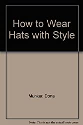 How to Wear Hats With Style: 44 Stylish Ideas for all Occasions