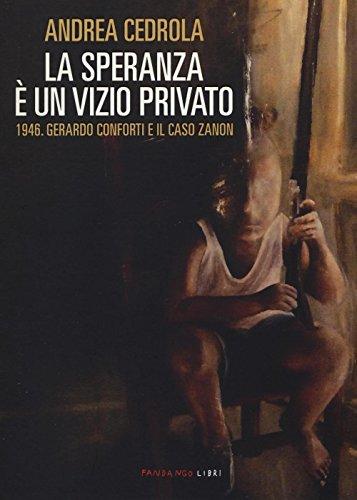 la-speranza-e-un-vizio-privato-1946-gerardo-conforti-e-il-caso-zanon
