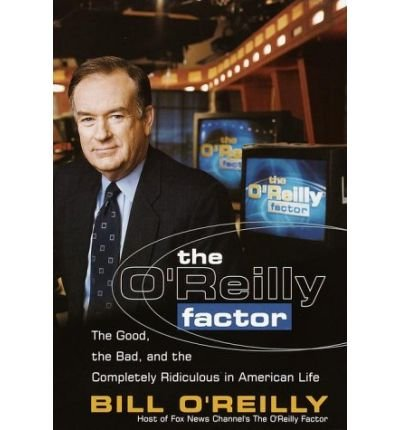 The O'Reilly Factor: The Good, the Bad, and the Completely