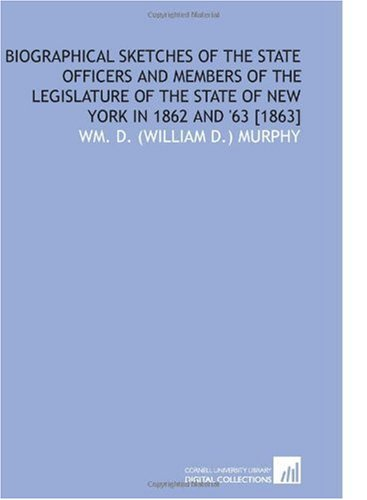 Biographical Sketches of the State Officers and Members of the Legislature of the State of New York in 1862 and '63 [1863]