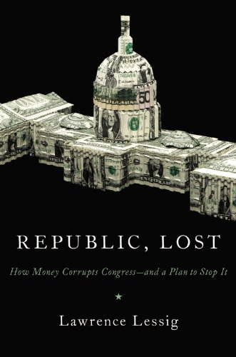 Republic, Lost: How Money Corrupts Congress—and a Plan to Stop It
