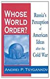 img - for Whose World Order: Russia's Perception of American Ideas After the Cold War book / textbook / text book