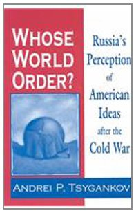 Whose World Order: Russia's Perception of American Ideas After the Cold War