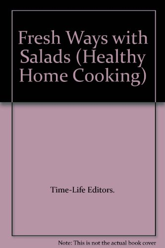 Fresh Ways with Salads (Healthy Home Cooking)