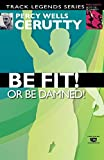 Be Fit or Be Damned! (Percy Cerutty Classic Revivals)