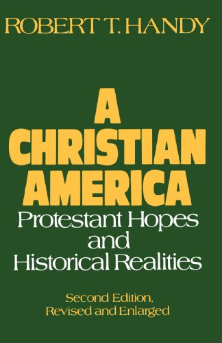 A Christian America: Protestant Hopes And Historical Realities