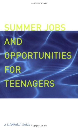 Summer Jobs and Opportunities for Teenagers: A Planning Guide (Lifeworks Guide)
