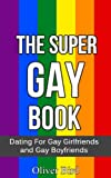 The Super Gay Book: Dating For Gay Girlfriends and Gay Boyfriends (Super Cute, Gay Boyfriend, Gay Girlfriend, Homosexual Relationship)