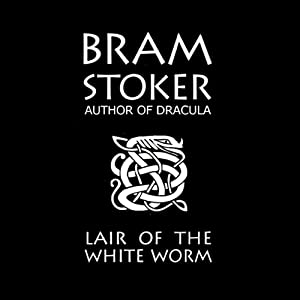 The Lair of the White Worm | [Bram Stoker]