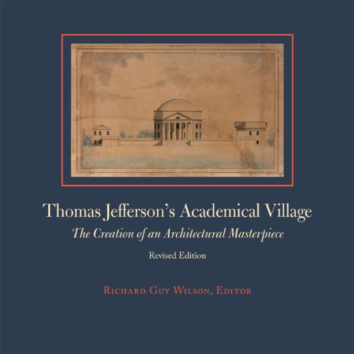 Thomas Jefferson's Academical Village, revised edition: The Creation of an Architectural Masterpiece