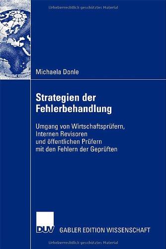 Strategien der Fehlerbehandlung: Umgang von Wirtschaftsprüfern, Internen Revisoren und öffentlichen Prüfern mit den Fehlern der Geprüften (German Edition)