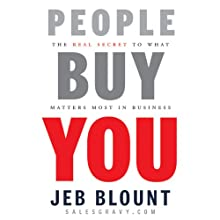 People Buy You: The Real Secret to what Matters Most in Business (       UNABRIDGED) by Jeb Blount Narrated by Mel Foster