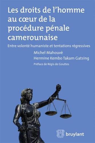 Les droits de l'homme au coeur de la procédure pénale camerounaise. Entre volonté humaniste et tentations régressives