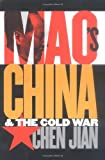 Maos China and the Cold War (The New Cold War History)