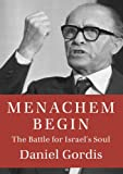 Menachem Begin: The Battle for Israels Soul